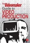 The Videomaker Guide to Video Production - Videomaker, , John Burkhart, Scott Anderson