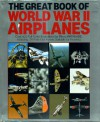 The Great Book Of World War II Airplanes - Jeffrey L. Ethell, Rikyu Watanabe