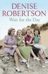 Wait for the Day - Denise Robertson