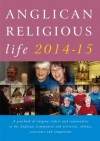 Anglican Religious Life 2014-15: A Yearbook of Religious Orders and Communities in the Anglican Communion and Tertiaries, Oblates, Associates and Comp - Peta Dunstan