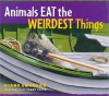 Animals Eat the Weirdest Things - Diane Swanson