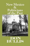 New Mexico & Politicians of the Past - Don Bullis