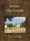 Before the Knight - J.J. Cassidy
