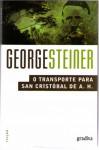 O Transporte para San Cristóbal de A.H. - George Steiner