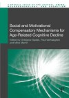 Social and Motivational Compensatory Mechanisms for Age-Related Cognitive Decline - Grzegorz S. Dek, Paul Verhaeghen, Mike Martin