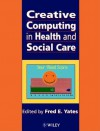 Creative Computing in Health and Social Care - Fred E. Yates
