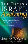 The Coming Israel Awakening: Gazing Into the Future of the Jewish People and the Church - James W. Goll