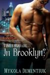 Times Square... In Brooklyn? - Mykola Dementiuk