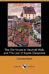 The Old House in Vauxhall Walk, and the Last of Squire Ennismore (Dodo Press) - J.H. Riddell, Charlotte Riddell