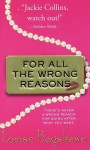 For All the Wrong Reasons: A Novel - Louise Bagshawe