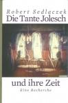 Die Tante Jolesch und ihre Zeit - Robert Sedlaczek