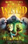 Sammy Feral's Diaries of Weird: Yeti Rescue - Eleanor Hawken, John Kelly