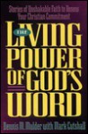 The Living Power of God's Word: Stories of Unshakable Faith to Renew Your Christian Commitment - Dennis M. Mulder, Mark Cutshall
