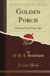 Golden Porch a Book of Greek Fairy Tales (Classic Reprint) - W. M. L. Hutchinson