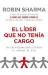 El líder que no tenía cargo: Una fábula moderna sobre el éxito en la empresa y en la vida (Vintage Espanol) (Spanish Edition) - Robin Sharma