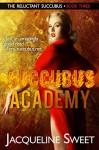 Succubus Academy: The Reluctant Succubus - Jacqueline Sweet