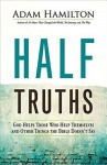 Half Truths: God Helps Those Who Help Themselves and Other Things the Bible Doesn't Say - Adam Hamilton