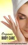 Organic Body Care: How to Make the Perfect Natural Homemade Body Care - Amina Jacob