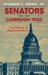 Senators on the Campaign Trail: The Politics of Representation - Richard F. Fenno