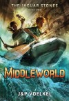 The Jaguar Stones, Book One: Middleworld - Jon Voelkel, Pamela Voelkel