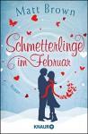 Schmetterlinge im Februar: Roman - Matt Brown, Wolfgang Seidel