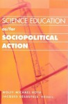 Science Education as/for Sociopolitical Action (Counterpoints) - Wolff-Michael Roth
