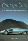 Concept Cars: An A Z Guide To The World's Most Fabulous Futuristic Cars - Chris Rees