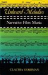 Unheard Melodies: Narrative Film Music - Claudia Gorbman