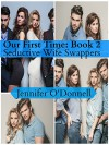 Our First Time: Anthology of Wife Swapping - Jennifer O'Donnell, Erika Aldridge, Taylor Lang, Ashley Beckem