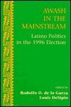 Awash In The Mainstream: Latino Politics In The 1996 Election - Rodolfo O. De La Garza, Rodolfo O. De La Garza