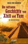 Die seltsame Geschichte von Xixli und Yum - Erich von Däniken