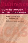 Multiregionalism and Multilateralism: Asian-European Relations in a Global Context - Paul van der Velde, Sebastian Bersick, Wim Stokhof