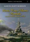 Aleuty, Wyspy Gilberta i Marshalla - Samuel Eliot Morison