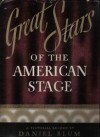 Great Stars of the American Stage: A Pictorial Record - Daniel C. Blum
