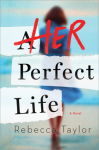 Her Perfect Life - Rebecca  Taylor