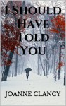 I Should Have Told You (The Night Killer, #1) - Joanne Clancy