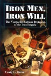 IRON MEN, IRON WILL: The Nineteenth Indiana Regiment of the Iron Brigade - Craig L. Dunn
