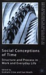Social Conceptions of Time: Structure and Process in Work and Everyday Life - Graham Crow