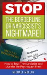 STOP The Borderline or Narcissist's Nightmare: How to Beat the Narcissist and Live the life Psychopath Free! (Narcissistic Personality Disorder - Disarming ... Narcissist - Personality Disorder Book 1) - Michael Molloy