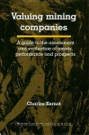 Valuing Mining Companies: A guide to the assessment and evaluation of assets, performance and prospects - Charles Kernot