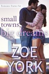 Small Towns, Big Dreams: Sexy Small Town Romance Starter Set - Zoe York