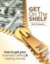 Get On The Shelf - How to get your Invention Selling & Making Money - Mark Christopher