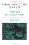 Imagining the Earth: Poetry and the Vision of Nature - John Elder