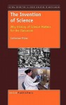 The Invention of Science: Why History of Science Matters for the Classroom - Catherine Milne