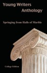Young Writers Anthology: Springing from Halls of Marble - Derek Koehl, Tavares Stephens, Rebecca Green