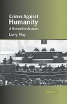 Crimes Against Humanity: A Normative Account - Larry May