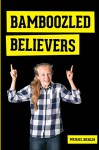 Bamboozled Believers - Michael Biehler