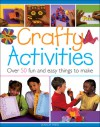 Crafty Activities: Over 50 Fun and Easy Things to Make - Judy Balchin, Michelle Powell, Clive Stevens, Tamsin Carter