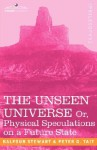 The Unseen Universe, or Physical Speculations on a Future State - Peter Guthrie Tait