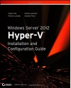 Windows Server 2012 Hyper-V Installation and Configuration Guide - Aidan Finn, Patrick Lownds, Michel Luescher, Damian Flynn